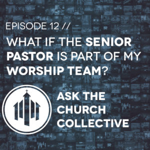 askpodcastsquare-what-if-the-senior-pastor-is-a-part-of-my-worship-team