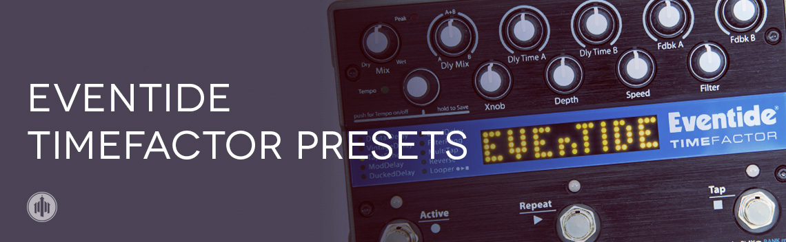 Eventide TimeFactor Presets - The Church Collective