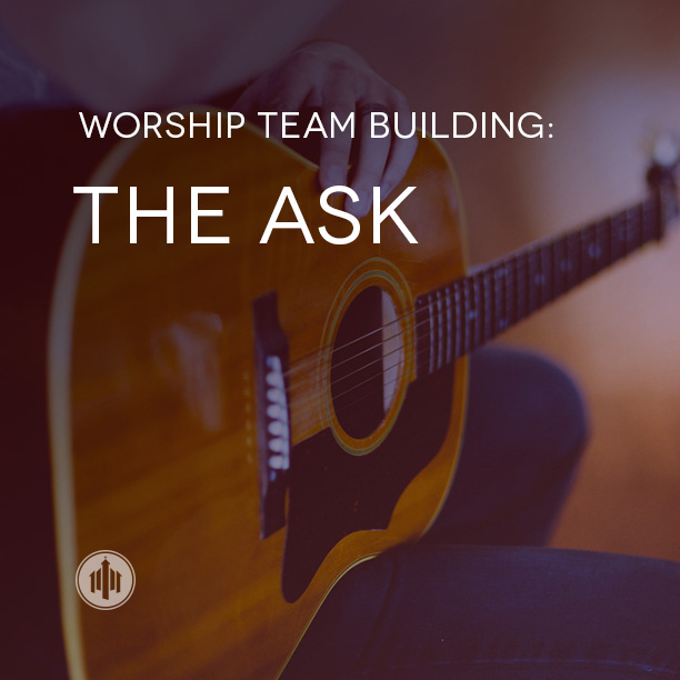 Worship Team Building // The Ask