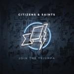 Citizens & Saints - Join the Triumph