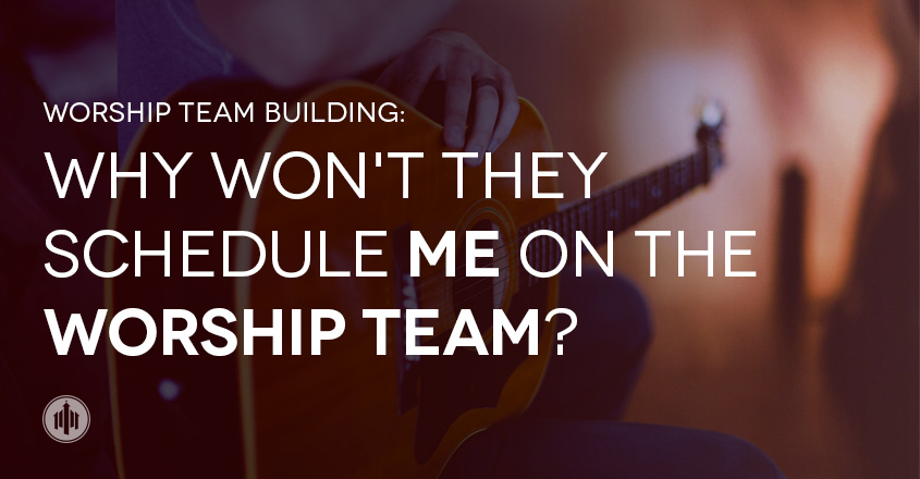 _Worship-Team-Building-Large-Why-Wont-They-Schedule-Me-On-The-Worship-Team