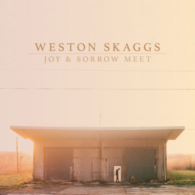 Weston Skaggs Joy and Sorrow Meet