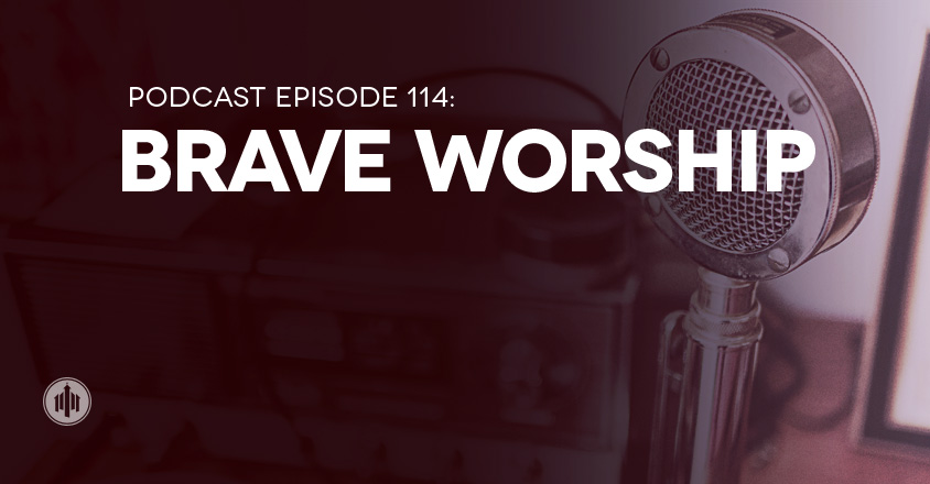 podcast114-brave-worship-large